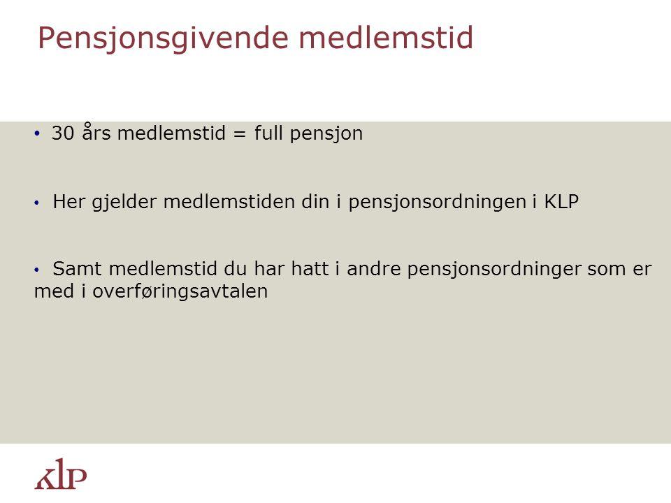 Pensjonsgivende medlemstid 30 års medlemstid = full pensjon Her gjelder medlemstiden din i pensjonsordningen i KLP Samt medlemstid du har hatt i andre pensjonsordninger som er med i overføringsavtalen