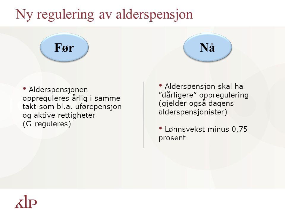 """Ny regulering av alderspensjon Alderspensjon skal ha """"dårligere"""" oppregulering (gjelder også dagens alderspensjonister) Lønnsvekst minus 0,75 prosent"""