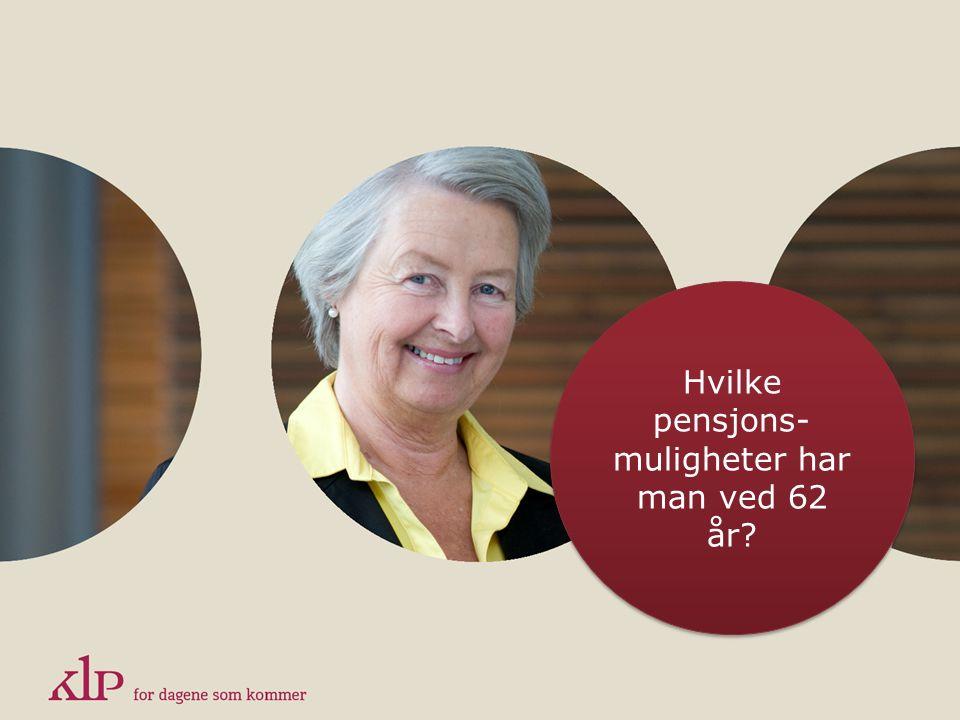 Hvilke pensjons- muligheter har man ved 62 år?