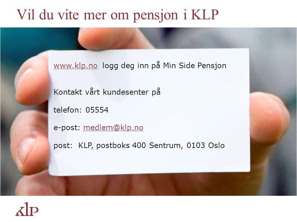 Vil du vite mer om pensjon i KLP www.klp.no logg deg inn på Min Side Pensjonwww.klp.no Kontakt vårt kundesenter på telefon: 05554 e-post: medlem@klp.nomedlem@klp.no post: KLP, postboks 400 Sentrum, 0103 Oslo