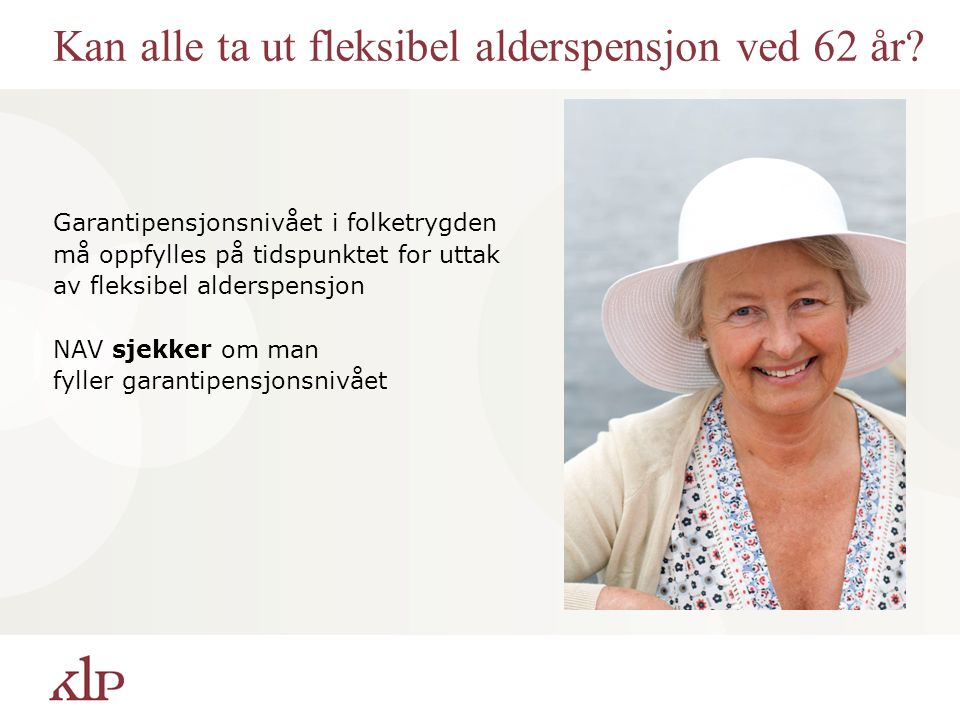 Kan alle ta ut fleksibel alderspensjon ved 62 år? Garantipensjonsnivået i folketrygden må oppfylles på tidspunktet for uttak av fleksibel alderspensjo