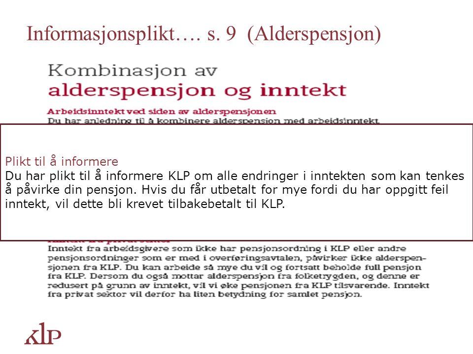 Informasjonsplikt…. s. 9 (Alderspensjon) Plikt til å informere Du har plikt til å informere KLP om alle endringer i inntekten som kan tenkes å påvirke