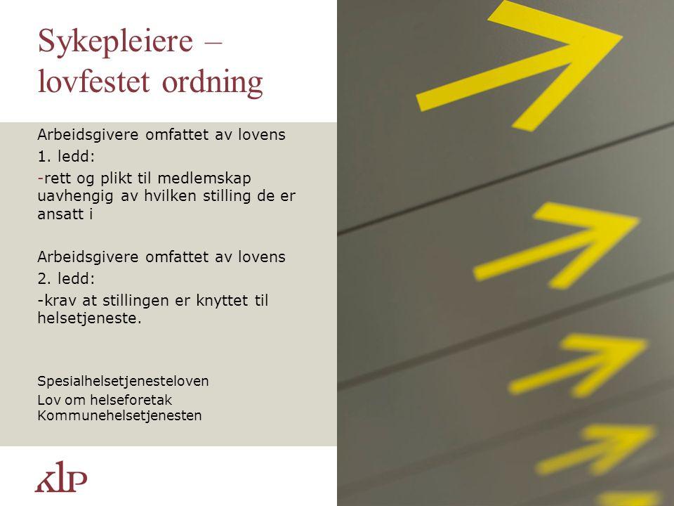 Sykepleiere – lovfestet ordning Arbeidsgivere omfattet av lovens 1. ledd: -rett og plikt til medlemskap uavhengig av hvilken stilling de er ansatt i A