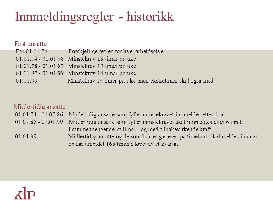 Innmeldingsregler - historikk Fast ansatte Før 01.01.74 Forskjellige regler for hver arbeidsgiver 01.01.74 - 01.01.78 Minstekrav 18 timer pr. uke 01.0