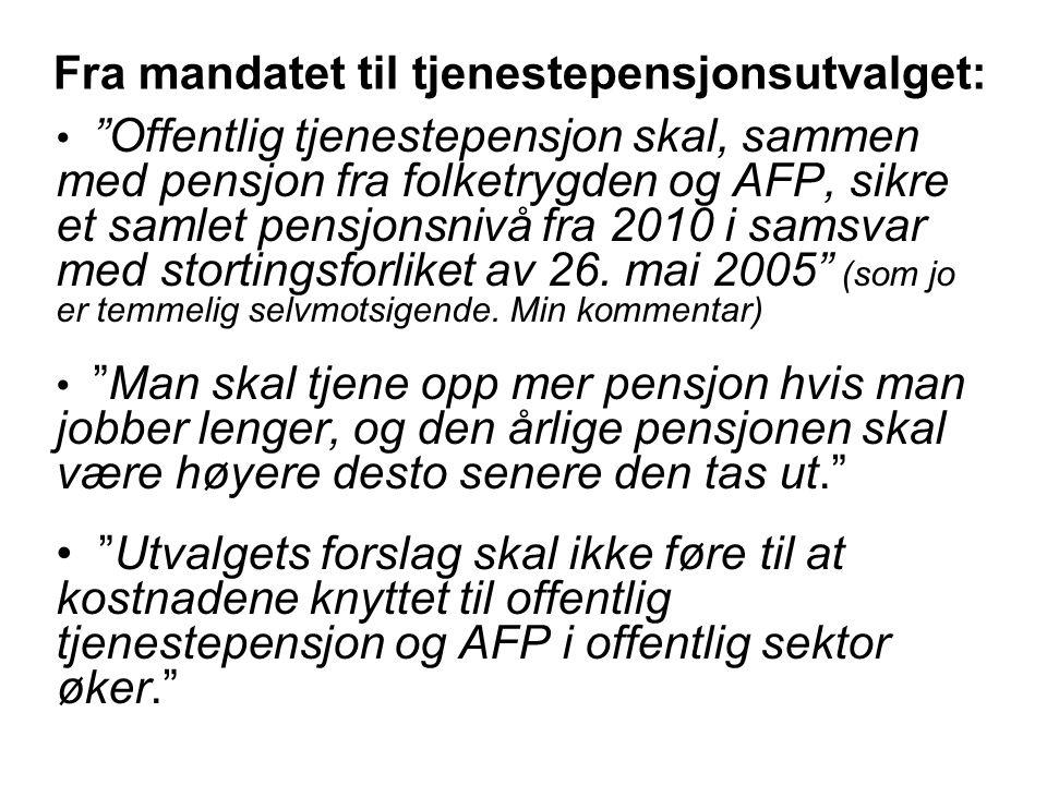 Fra mandatet til tjenestepensjonsutvalget: Offentlig tjenestepensjon skal, sammen med pensjon fra folketrygden og AFP, sikre et samlet pensjonsnivå fra 2010 i samsvar med stortingsforliket av 26.