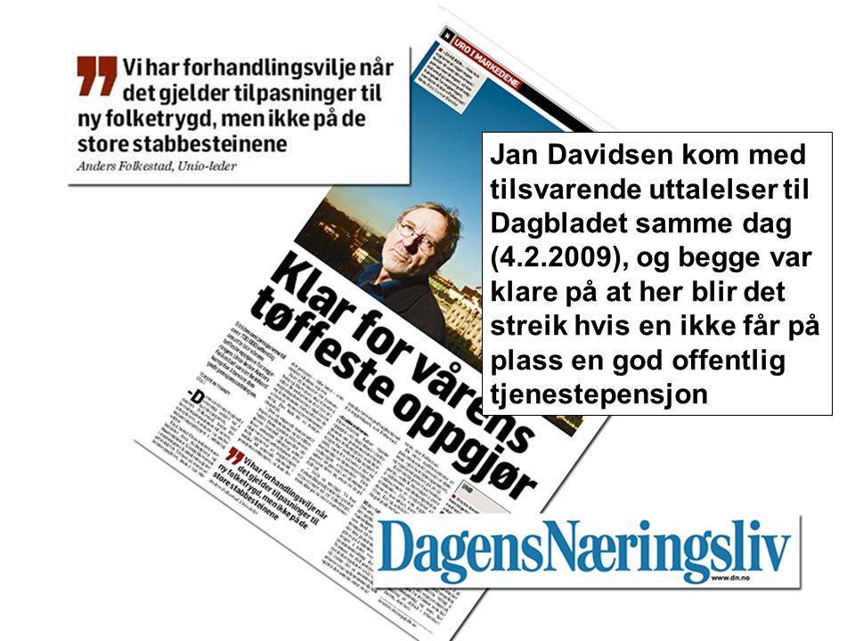 Tittelen endres i Topp- og Bunntekst... s57 Jan Davidsen kom med tilsvarende uttalelser til Dagbladet samme dag (4.2.2009), og begge var klare på at her blir det streik hvis en ikke får på plass en god offentlig tjenestepensjon
