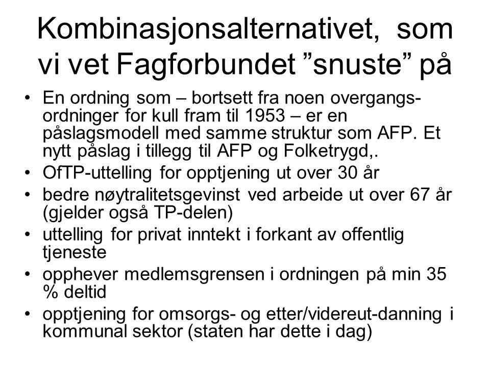 Kombinasjonsalternativet, som vi vet Fagforbundet snuste på En ordning som – bortsett fra noen overgangs- ordninger for kull fram til 1953 – er en påslagsmodell med samme struktur som AFP.