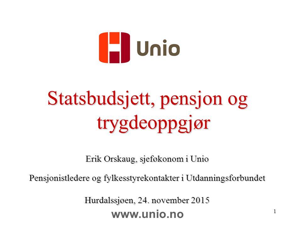www.unio.no 1 Statsbudsjett, pensjon og trygdeoppgjør Erik Orskaug, sjeføkonom i Unio Pensjonistledere og fylkesstyrekontakter i Utdanningsforbundet Hurdalssjøen, 24.