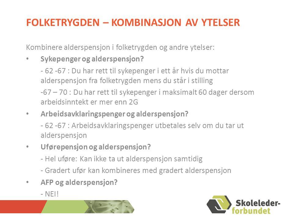 FOLKETRYGDEN – KOMBINASJON AV YTELSER Kombinere alderspensjon i folketrygden og andre ytelser: Sykepenger og alderspensjon.
