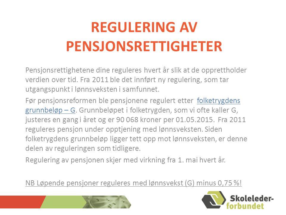 REGULERING AV PENSJONSRETTIGHETER Pensjonsrettighetene dine reguleres hvert år slik at de opprettholder verdien over tid.