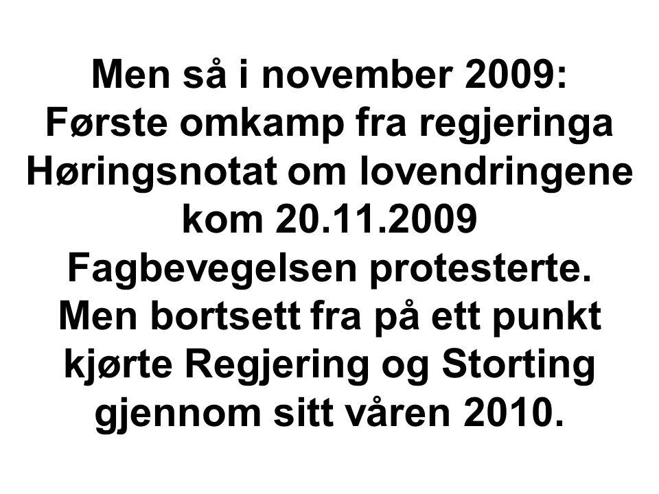 Men så i november 2009: Første omkamp fra regjeringa Høringsnotat om lovendringene kom 20.11.2009 Fagbevegelsen protesterte.