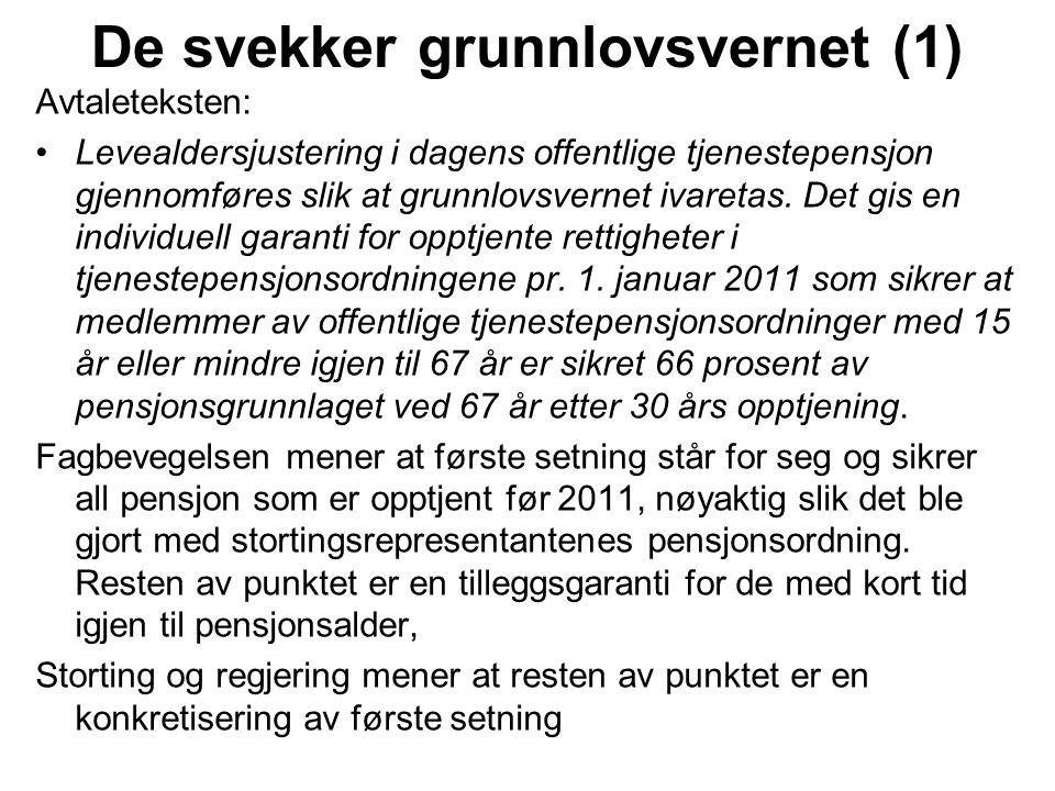 Grunnlovsgarantien er etter fagbevegelsens syn ikke ivaretatt av stortingets vedtak: 1.Garantien gis ikke for levealdersjustering, en må arbeide ut over 67 år for å kompensere for denne.