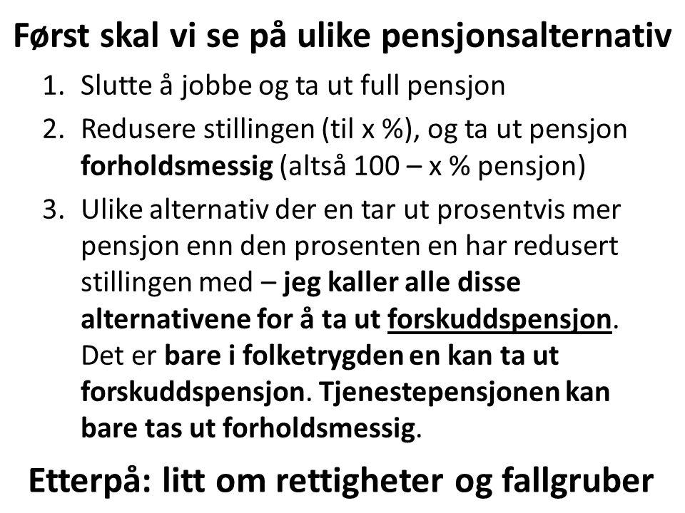Først: Hvordan går det med pensjonen hvis du slutter å jobbe og tar ut full pensjon.