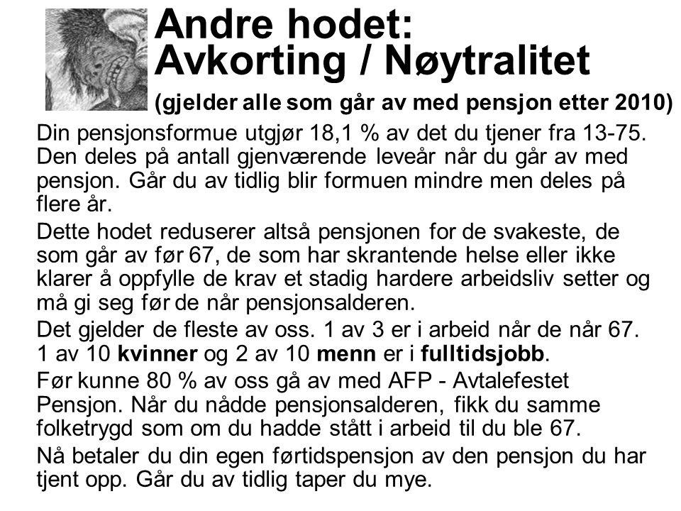 Andre hodet: Avkorting / Nøytralitet (gjelder alle som går av med pensjon etter 2010) Din pensjonsformue utgjør 18,1 % av det du tjener fra 13-75.