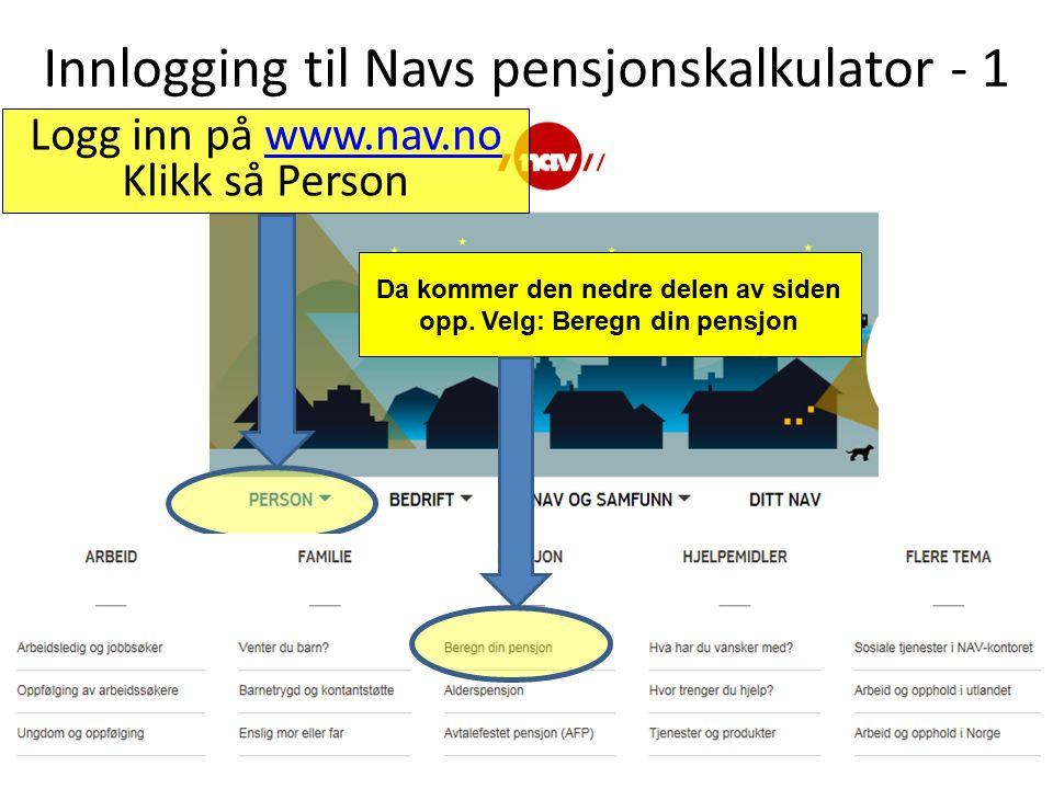 Innlogging til Navs pensjonskalkulator - 1 Logg inn på www.nav.nowww.nav.no Klikk så Person Da kommer den nedre delen av siden opp.