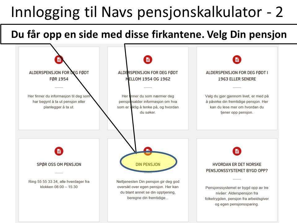 Innlogging til Navs pensjonskalkulator - 3 Du får da opp denne siden Logg inn med MinID, BankID e.l.
