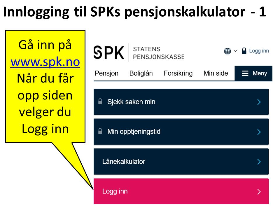 Innlogging til SPKs pensjonskalkulator - 2 Når du får opp ny side velger du igjen (!!) Logg inn Bruk så elektronisk ID for å komme inn