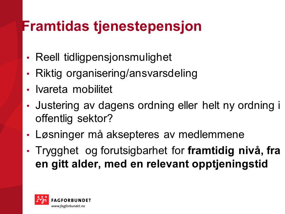 Framtidas tjenestepensjon Reell tidligpensjonsmulighet Riktig organisering/ansvarsdeling Ivareta mobilitet Justering av dagens ordning eller helt ny ordning i offentlig sektor.