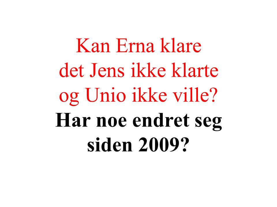 Kan Erna klare det Jens ikke klarte og Unio ikke ville Har noe endret seg siden 2009