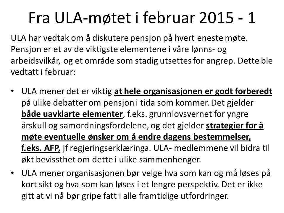 Fra ULA-møtet i februar 2015 - 1 ULA har vedtak om å diskutere pensjon på hvert eneste møte.