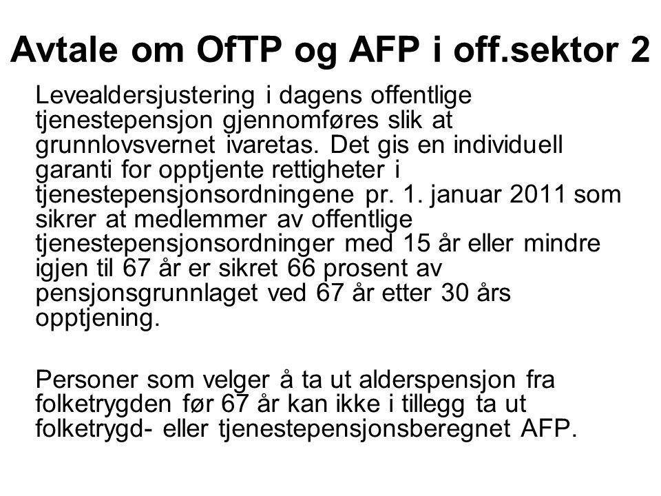 Avtale om OfTP og AFP i off.sektor 3 Beregning av tjenestepensjon — herunder samordning med alderspensjon i folketrygden — skal skje slik at tjenestepensjonen ikke påvirkes av når den nye fleksible alderspensjonen fra folketrygden tas ut.