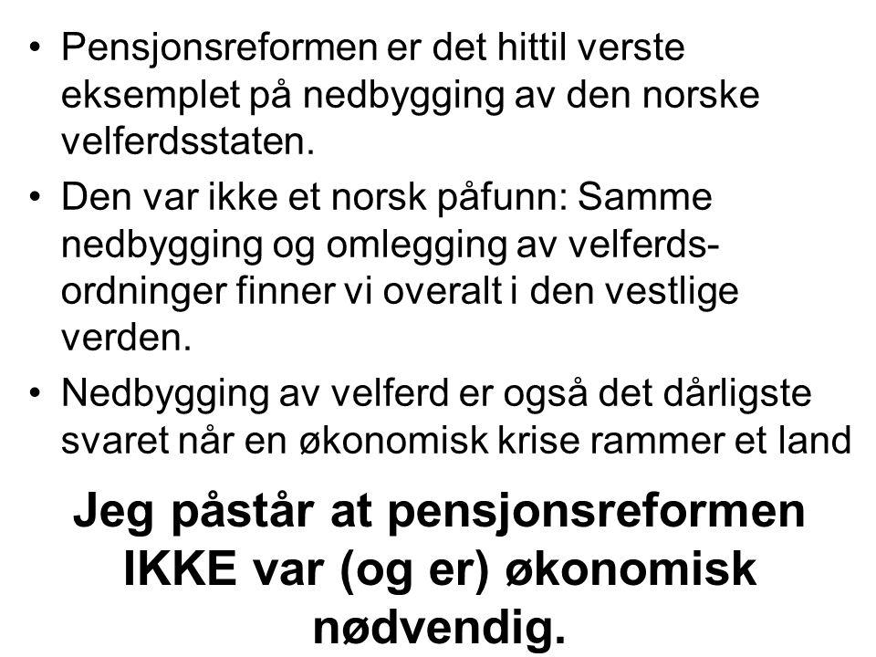 Jeg påstår at pensjonsreformen IKKE var (og er) økonomisk nødvendig.