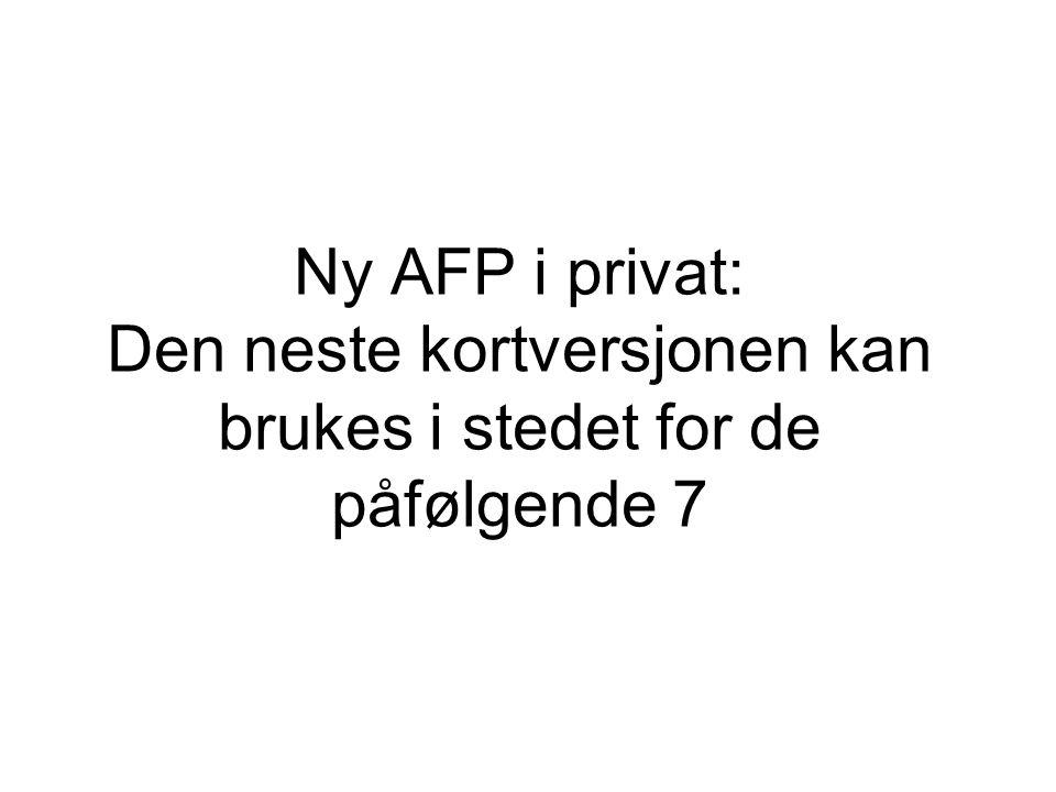 Ny AFP i privat: Den neste kortversjonen kan brukes i stedet for de påfølgende 7
