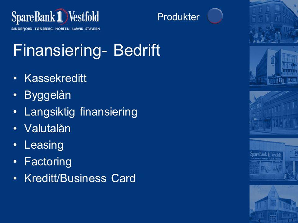 Finansiering- Bedrift Kassekreditt Byggelån Langsiktig finansiering Valutalån Leasing Factoring Kreditt/Business Card Produkter
