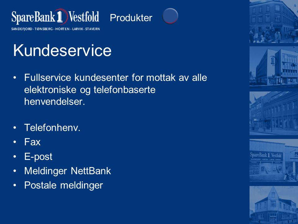 Kundeservice Fullservice kundesenter for mottak av alle elektroniske og telefonbaserte henvendelser. Telefonhenv. Fax E-post Meldinger NettBank Postal