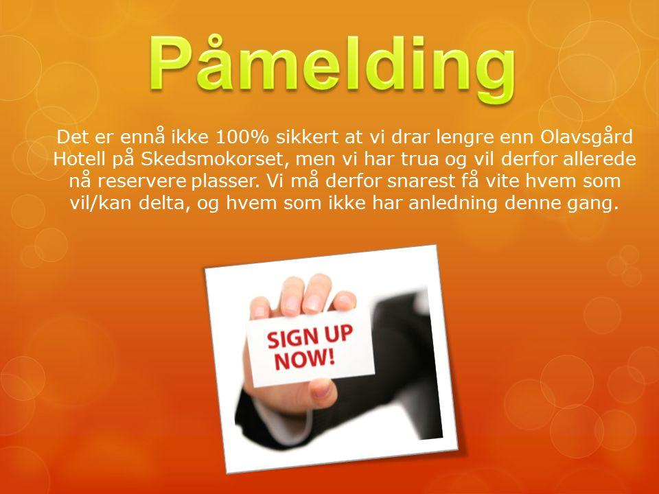 Det er ennå ikke 100% sikkert at vi drar lengre enn Olavsgård Hotell på Skedsmokorset, men vi har trua og vil derfor allerede nå reservere plasser.
