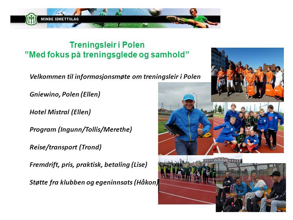 Velkommen til informasjonsmøte om treningsleir i Polen Gniewino, Polen (Ellen) Hotel Mistral (Ellen) Program (Ingunn/Tollis/Merethe) Reise/transport (