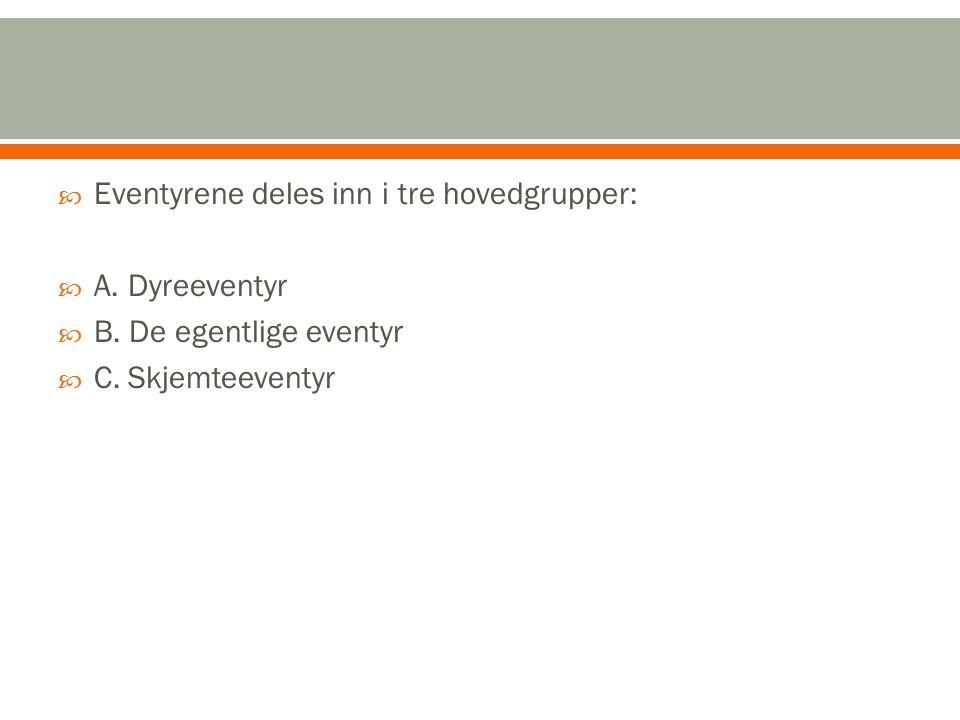  Eventyrene deles inn i tre hovedgrupper:  A.Dyreeventyr  B.