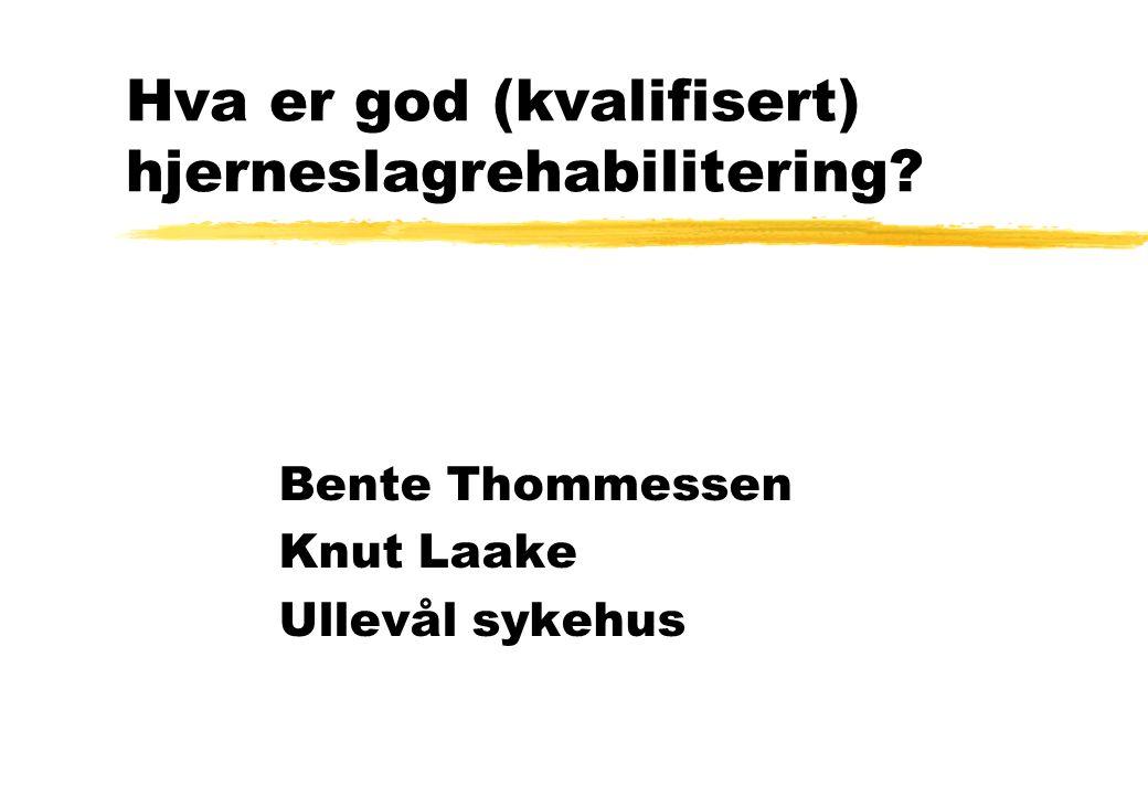 Hva er god (kvalifisert) hjerneslagrehabilitering? Bente Thommessen Knut Laake Ullevål sykehus