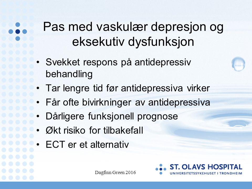 Pas med vaskulær depresjon og eksekutiv dysfunksjon Svekket respons på antidepressiv behandling Tar lengre tid før antidepressiva virker Får ofte bivi