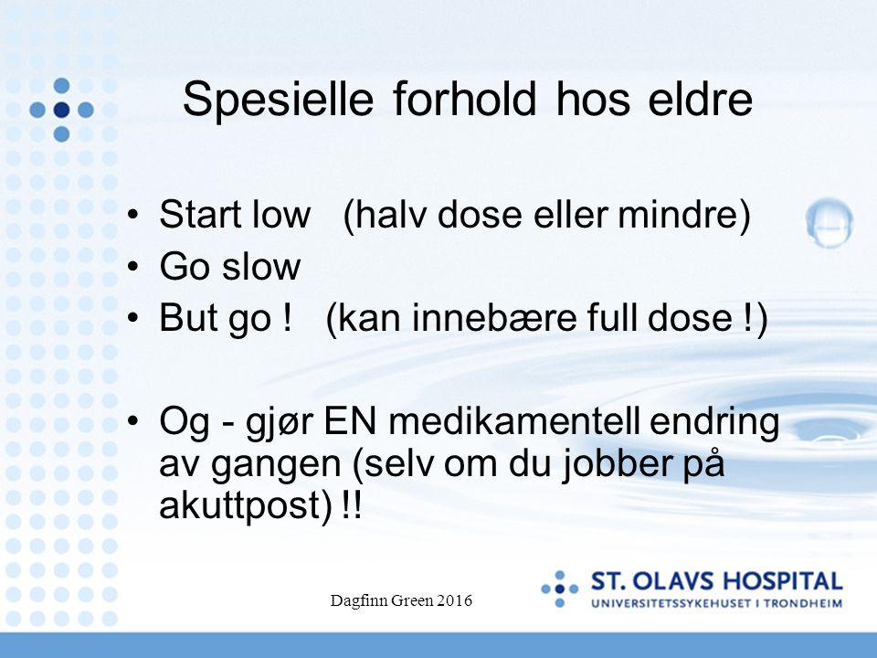 Spesielle forhold hos eldre Start low (halv dose eller mindre) Go slow But go ! (kan innebære full dose !) Og - gjør EN medikamentell endring av gange