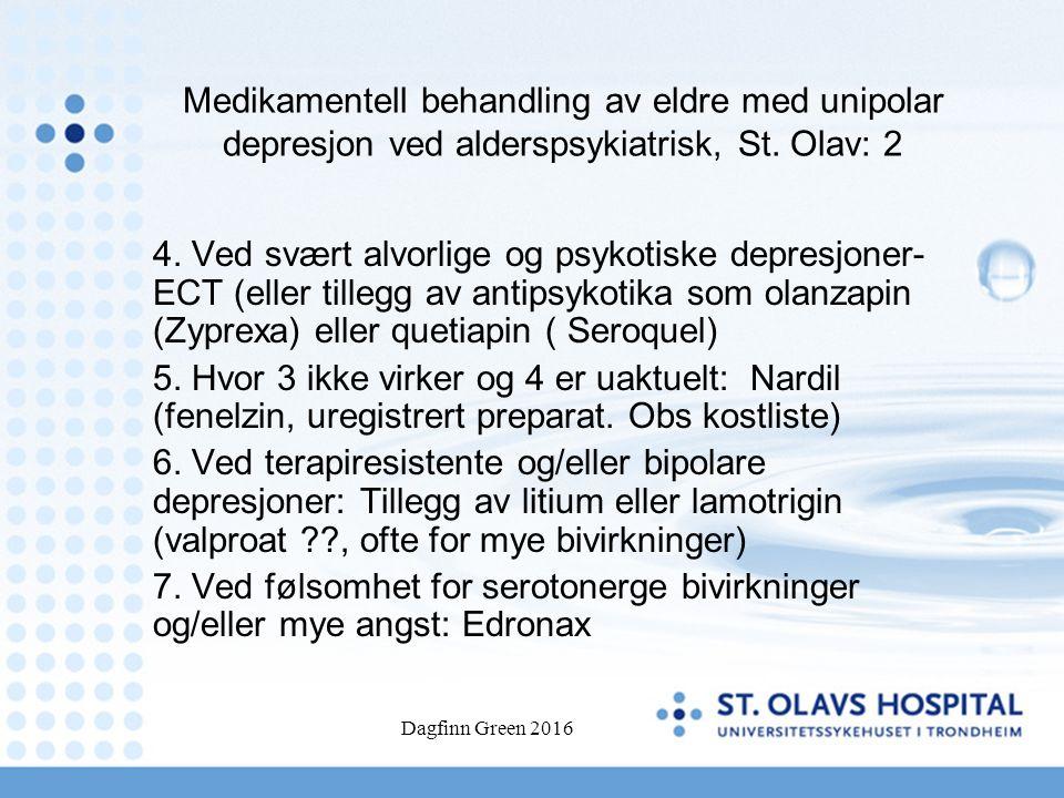 Dagfinn Green 2016 Medikamentell behandling av eldre med unipolar depresjon ved alderspsykiatrisk, St. Olav: 2 4. Ved svært alvorlige og psykotiske de
