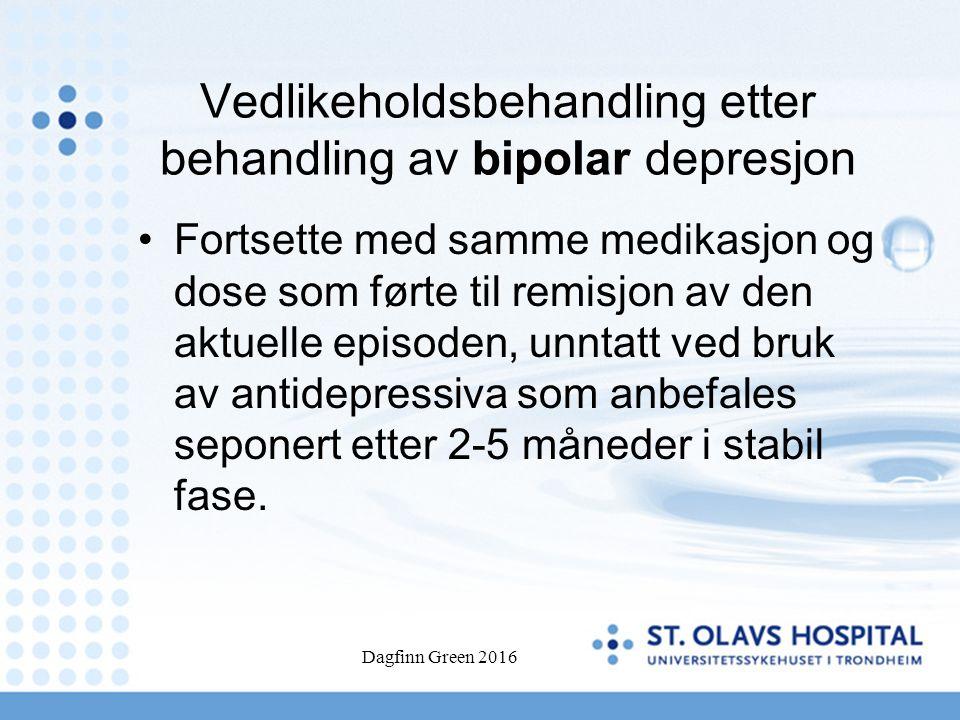 Vedlikeholdsbehandling etter behandling av bipolar depresjon Fortsette med samme medikasjon og dose som førte til remisjon av den aktuelle episoden, unntatt ved bruk av antidepressiva som anbefales seponert etter 2-5 måneder i stabil fase.