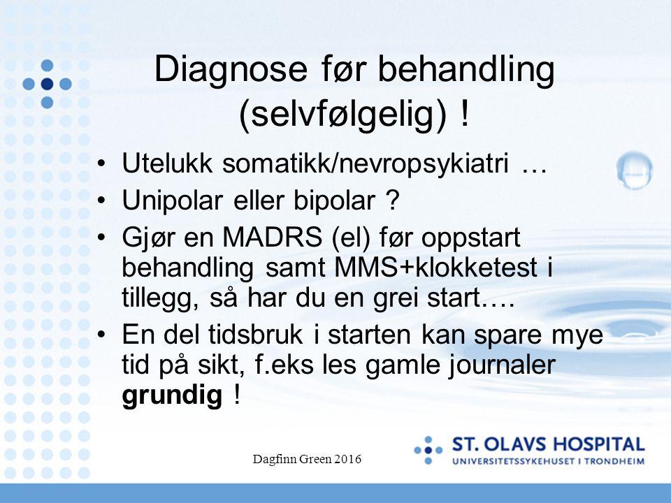 Diagnose før behandling (selvfølgelig) ! Utelukk somatikk/nevropsykiatri … Unipolar eller bipolar ? Gjør en MADRS (el) før oppstart behandling samt MM
