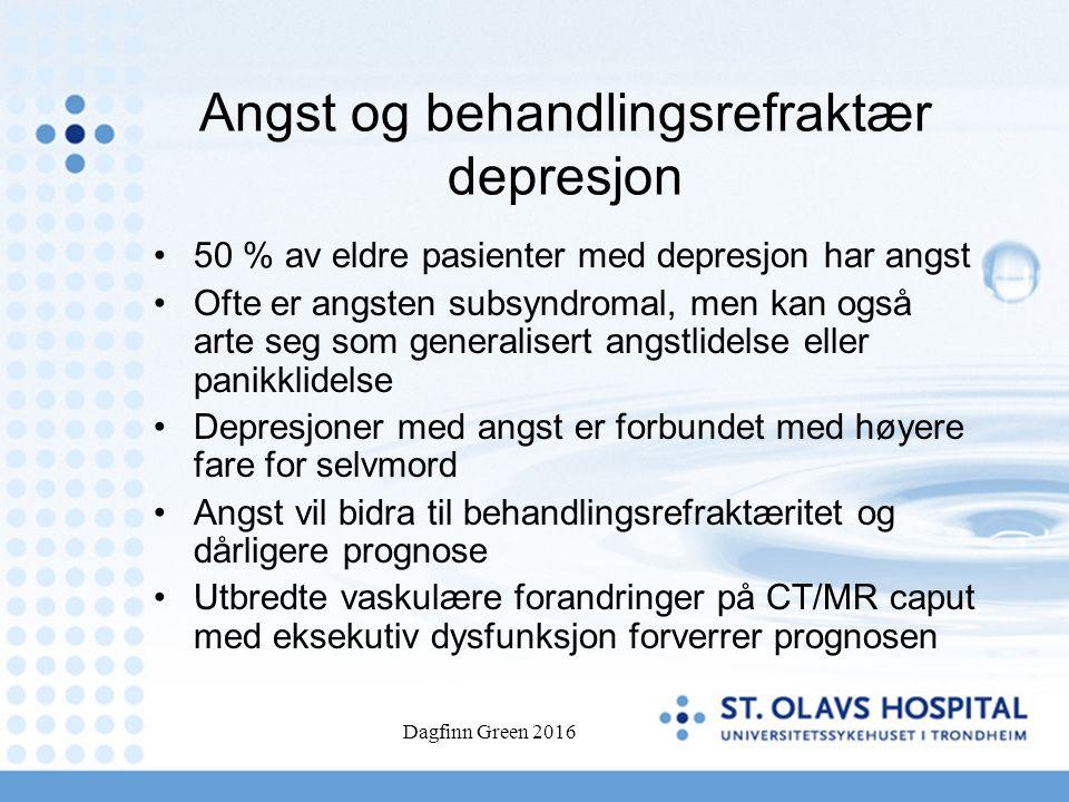 Dagfinn Green 2016 Angst og behandlingsrefraktær depresjon 50 % av eldre pasienter med depresjon har angst Ofte er angsten subsyndromal, men kan også arte seg som generalisert angstlidelse eller panikklidelse Depresjoner med angst er forbundet med høyere fare for selvmord Angst vil bidra til behandlingsrefraktæritet og dårligere prognose Utbredte vaskulære forandringer på CT/MR caput med eksekutiv dysfunksjon forverrer prognosen