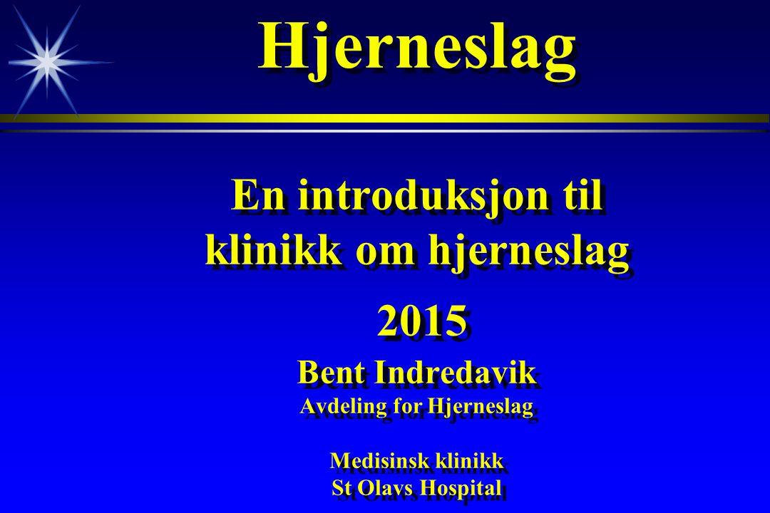 Hjerneslag En introduksjon til klinikk om hjerneslag 2015 Bent Indredavik Avdeling for Hjerneslag Medisinsk klinikk St Olavs Hospital