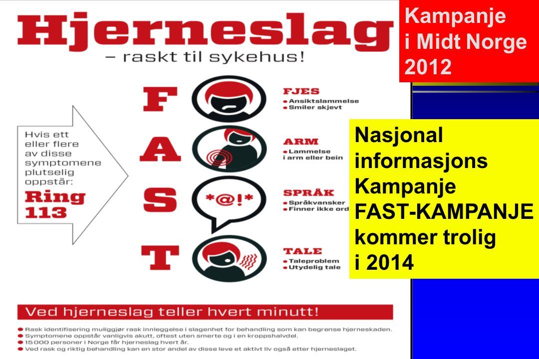 Nasjonal informasjons Kampanje FAST-KAMPANJE kommer trolig i 2014 Kampanje i Midt Norge 2012