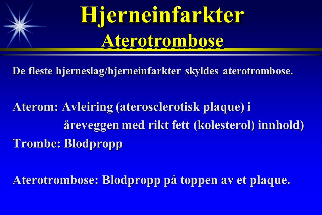 Hjerneinfarkter Aterotrombose De fleste hjerneslag/hjerneinfarkter skyldes aterotrombose. Aterom: Avleiring (aterosclerotisk plaque) i åreveggen med r