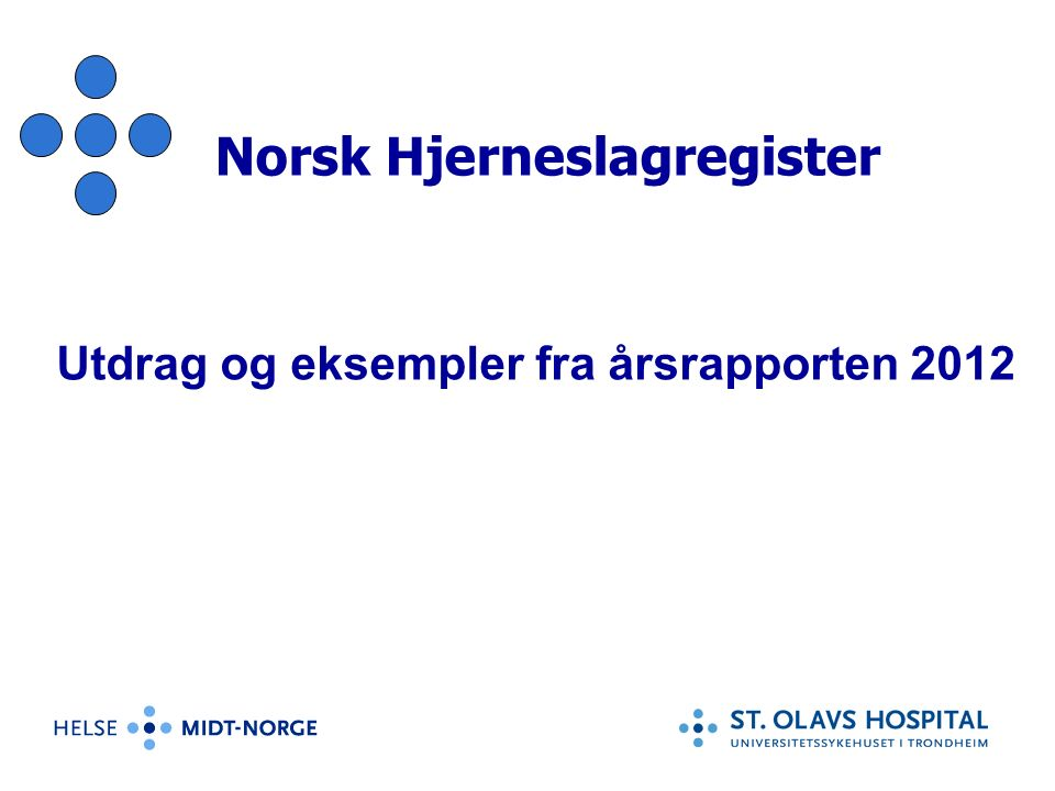 Norsk Hjerneslagregister Utdrag og eksempler fra årsrapporten 2012