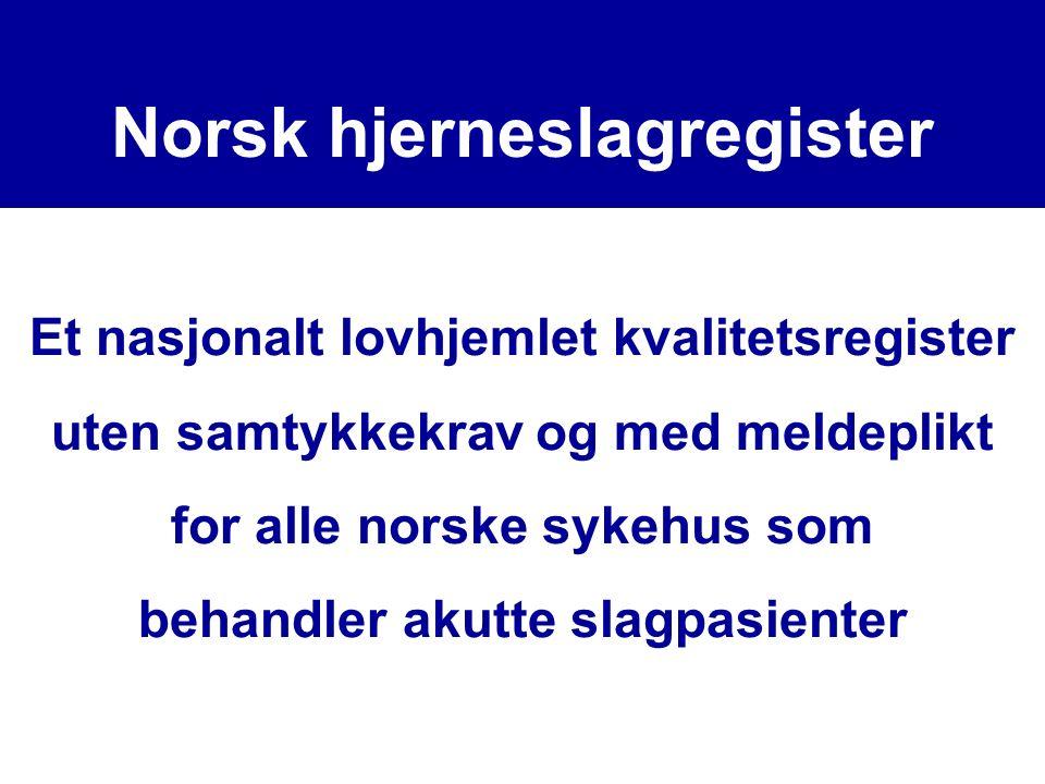 Et nasjonalt lovhjemlet kvalitetsregister uten samtykkekrav og med meldeplikt for alle norske sykehus som behandler akutte slagpasienter : Norsk hjerneslagregister