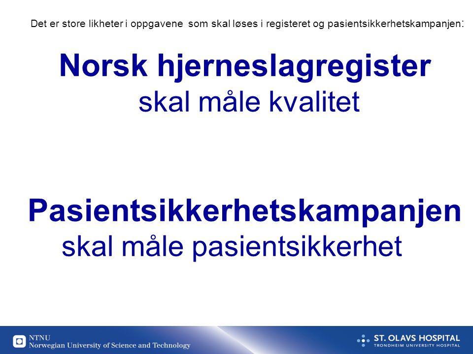 Norsk hjerneslagregister skal måle kvalitet Pasientsikkerhetskampanjen skal måle pasientsikkerhet Det er store likheter i oppgavene som skal løses i registeret og pasientsikkerhetskampanjen :