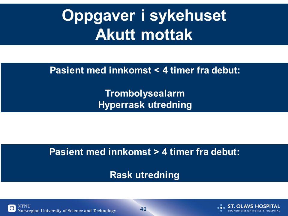 40 Oppgaver i sykehuset Akutt mottak Pasient med innkomst < 4 timer fra debut: Trombolysealarm Hyperrask utredning Pasient med innkomst > 4 timer fra debut: Rask utredning