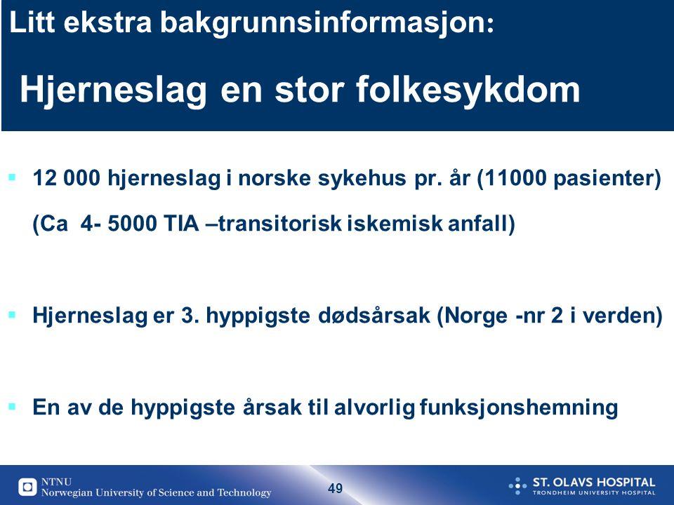 49 Hjerneslag en stor folkesykdom  12 000 hjerneslag i norske sykehus pr.