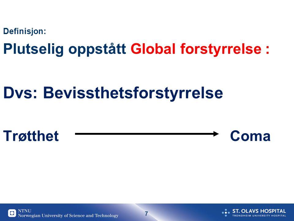 7 Hjerneslag Definisjon: Plutselig oppstått Global forstyrrelse : Dvs: Bevissthetsforstyrrelse Trøtthet Coma