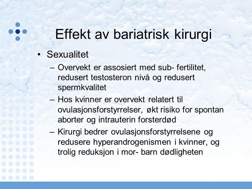 Effekt av bariatrisk kirurgi Sexualitet –Overvekt er assosiert med sub- fertilitet, redusert testosteron nivå og redusert spermkvalitet –Hos kvinner er overvekt relatert til ovulasjonsforstyrrelser, økt risiko for spontan aborter og intrauterin forsterdød –Kirurgi bedrer ovulasjonsforstyrrelsene og redusere hyperandrogenismen i kvinner, og trolig reduksjon i mor- barn dødligheten
