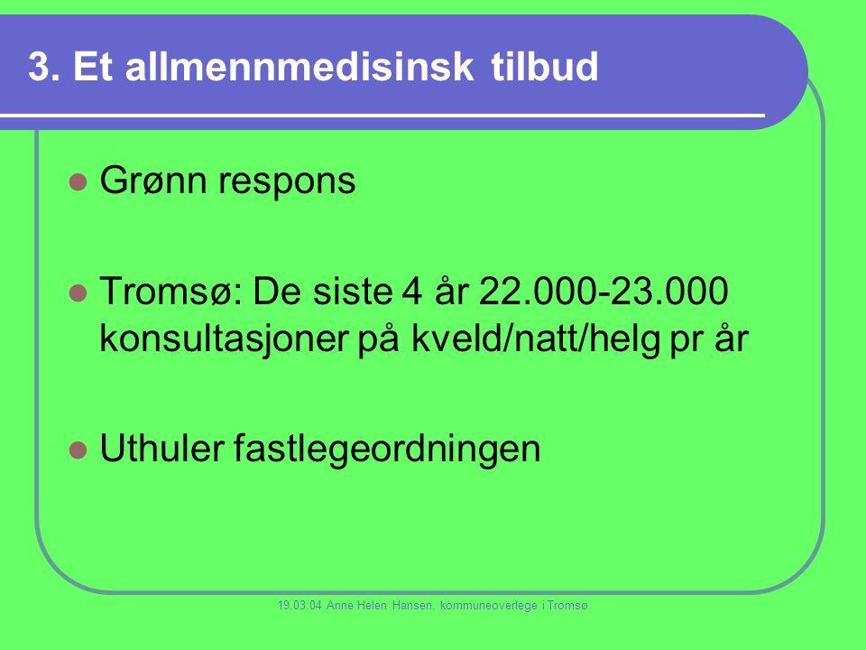 3. Et allmennmedisinsk tilbud Grønn respons Tromsø: De siste 4 år 22.000-23.000 konsultasjoner på kveld/natt/helg pr år Uthuler fastlegeordningen 19.0